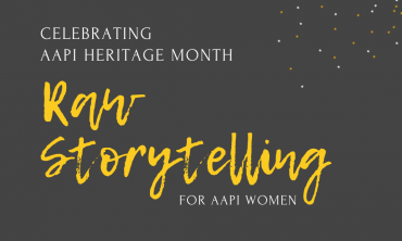 Raw Storytelling for AAPI Women